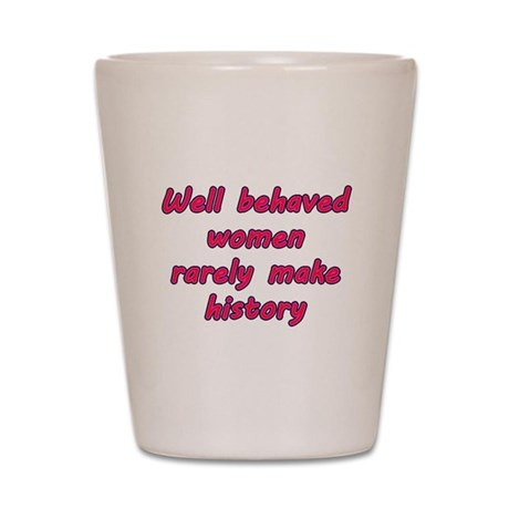 Behaved Women? Shot Glass