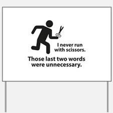 I Never Run With Scissors Yard Sign