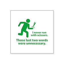 """I Never Run With Scissors Square Sticker 3"""" x 3"""""""