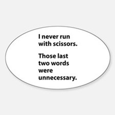 I Never Run With Scissors Sticker (Oval)
