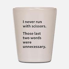 I Never Run With Scissors Shot Glass