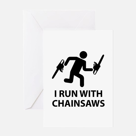 I Run With Chainsaws Greeting Card