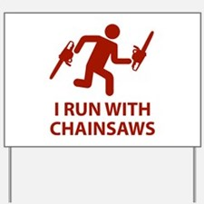 I Run With Chainsaws Yard Sign