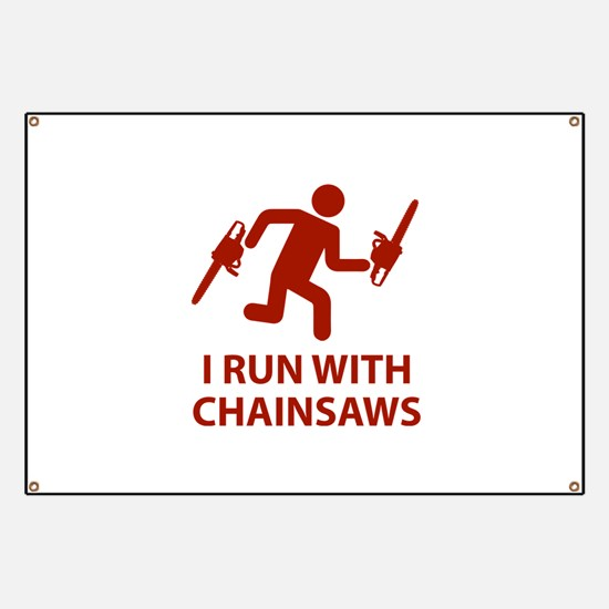 I Run With Chainsaws Banner
