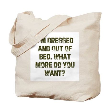 I'm Dressed and Out of Bed. W Tote Bag