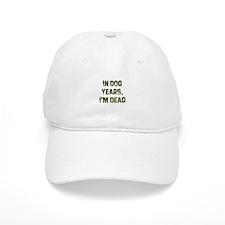 In Dog Years, I'm Dead Baseball Cap