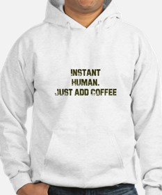 Instant Human. Just add Coffe Hoodie