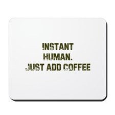 Instant Human. Just add Coffe Mousepad