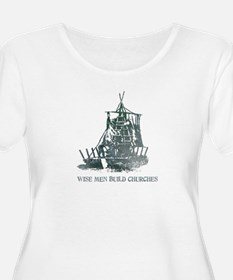 Women's Plus Size Wise Men Build Churches T-Shirt