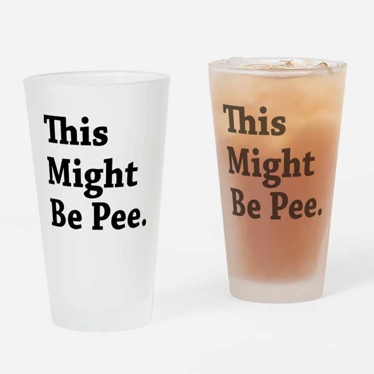 Might be Pee Drinking Glass