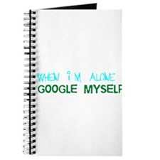 When Im Alone I Google Myself Journal
