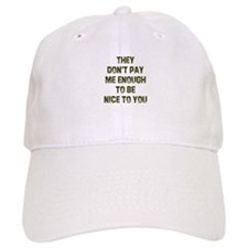 They don't pay me enough to b Baseball Cap