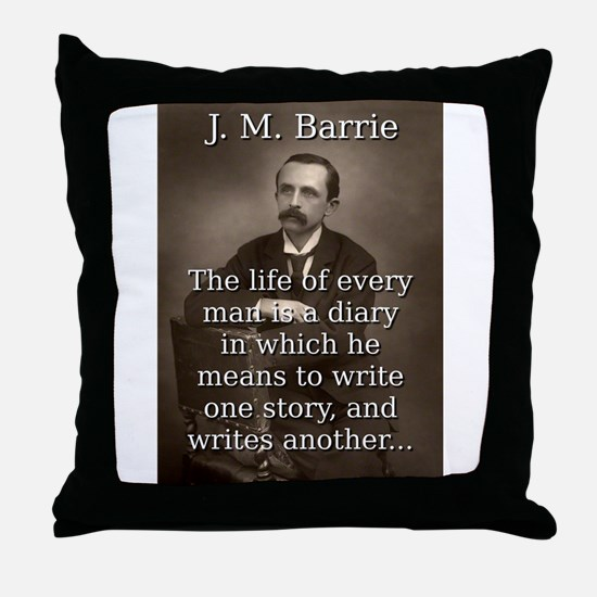 The Life Of Every Man - J M Barrie Throw Pillow