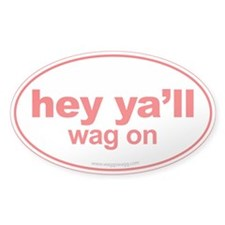 Hey Ya'll Wag On Decal