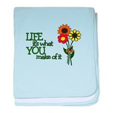 LIFE - IT'S WHAT YOU MAKE OF IT baby blanket
