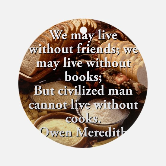 We May Live Without Friends - Owen Meredith Round