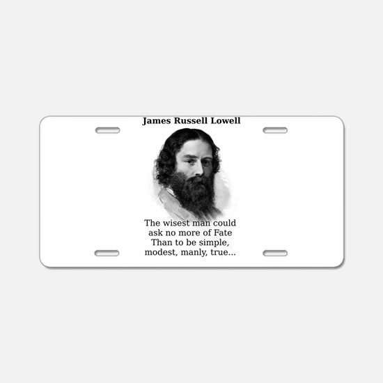The Wisest Man - James Russell Lowell Aluminum Lic