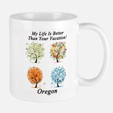 My Life Is Better Than Your Vacation - Oregon Mug