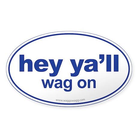 Hey Ya'll Wag On Sticker (Oval)