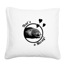 That's a Moray! Square Canvas Pillow