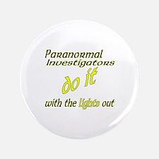 """Paranormal Investigators Do It 3.5"""" Button"""