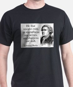 He That Wrestles With Us - Edmund Burke T-Shirt