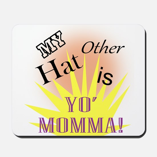 My Other Hat Is Yo'Mamma! Mousepad