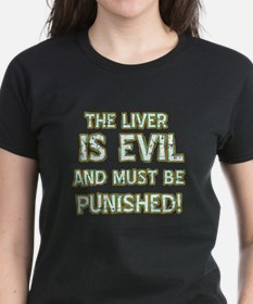 The liver is evil and must be punished Tee
