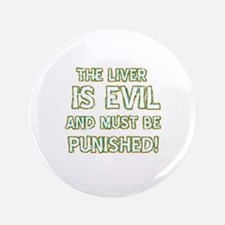 """The liver is evil and must be punished 3.5"""" Button"""