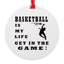 Basketball Is My Life Ornament