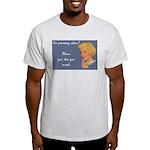 Parenting advice? Shut mouth Light T-Shirt