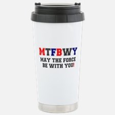 MTFBWY - MAY THE FORCE BE WITH YOU! Travel Mug