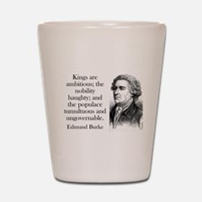 Kings Are Ambitious - Edmund Burke Shot Glass