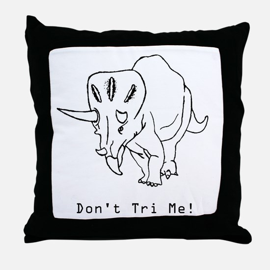 Funny Don't Tri Me Triceratops Throw Pillow