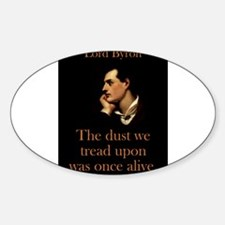 The Dust We Tread Upon - Lord Byron Sticker (Oval)