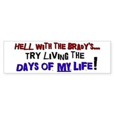 Days of my life Bumper Bumper Sticker