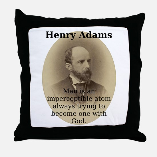 Man Is An Imperceptible Atom - Henry Adams Throw P