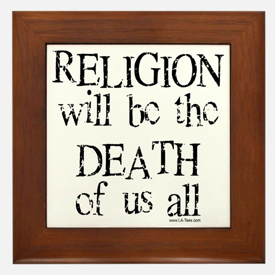 RELIGION WILL BE DEATH OF US ALL Framed Tile