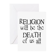 RELIGION WILL BE DEATH OF US ALL Greeting Cards (P