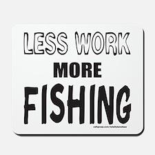 LESS WORK MORE FISHING Mousepad