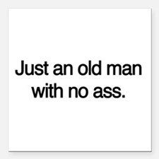 """Just an old man with no ass. Square Car Magnet 3"""""""