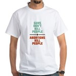 Abortions Kill People White T-Shirt