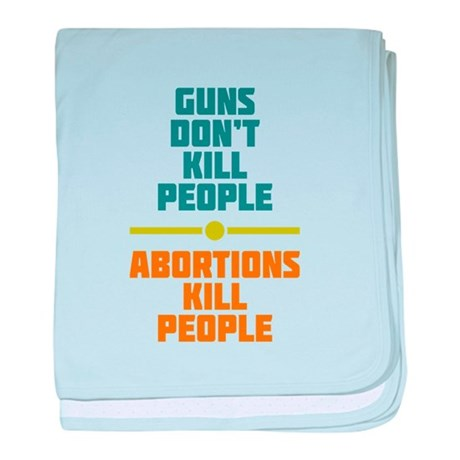 Abortions Kill People baby blanket