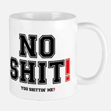 NO SHIT - YOU SHITTIN ME Mug