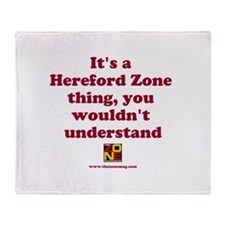It's a Hereford Zone thing Throw Blanket