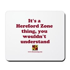 It's a Hereford Zone thing Mousepad