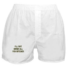 I'll out drink all you bitche Boxer Shorts