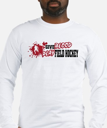 Field Hockey Give Blood Long Sleeve T-Shirt