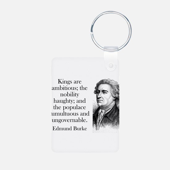 Kings Are Ambitious - Edmund Burke Keychains