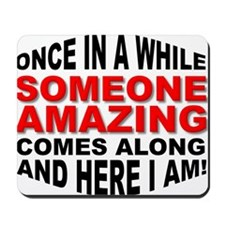 Someone Amazing Comes Along Funny T-Shirt Mousepad